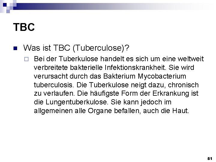 TBC n Was ist TBC (Tuberculose)? ¨ Bei der Tuberkulose handelt es sich um
