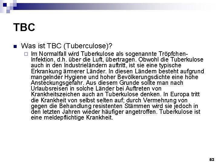 TBC n Was ist TBC (Tuberculose)? ¨ Im Normalfall wird Tuberkulose als sogenannte Tröpfchen.
