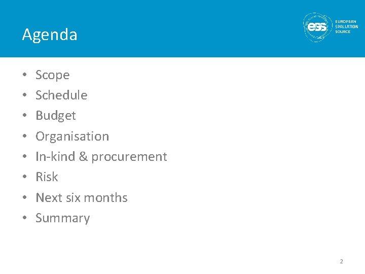 Agenda • • Scope Schedule Budget Organisation In-kind & procurement Risk Next six months