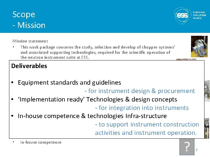 Scope - Mission statement • This work package concerns the study, selection and develop