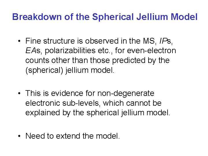 Breakdown of the Spherical Jellium Model • Fine structure is observed in the MS,