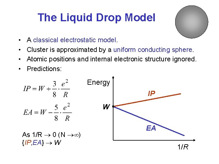 The Liquid Drop Model • • A classical electrostatic model. Cluster is approximated by
