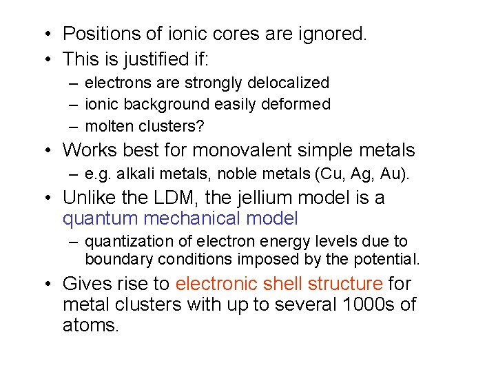 • Positions of ionic cores are ignored. • This is justified if: –