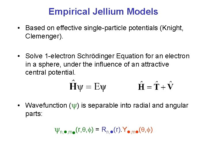 Empirical Jellium Models • Based on effective single-particle potentials (Knight, Clemenger). • Solve 1
