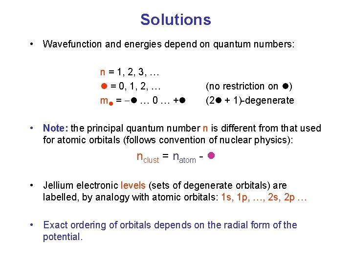 Solutions • Wavefunction and energies depend on quantum numbers: n = 1, 2, 3,