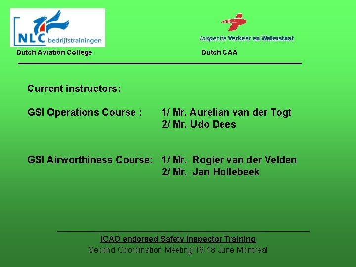 Dutch Aviation College Dutch CAA Current instructors: GSI Operations Course : 1/ Mr. Aurelian