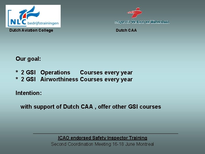 Dutch Aviation College Dutch CAA Our goal: * 2 GSI Operations Courses every year