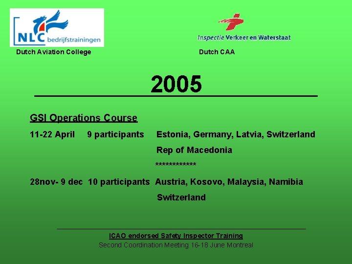 Dutch Aviation College Dutch CAA 2005 GSI Operations Course 11 -22 April 9 participants