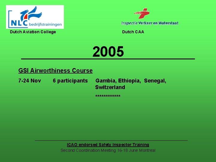 Dutch Aviation College Dutch CAA 2005 GSI Airworthiness Course 7 -24 Nov 6 participants