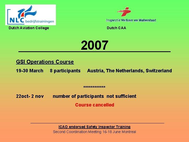 Dutch Aviation College Dutch CAA 2007 GSI Operations Course 19 -30 March 8 participants