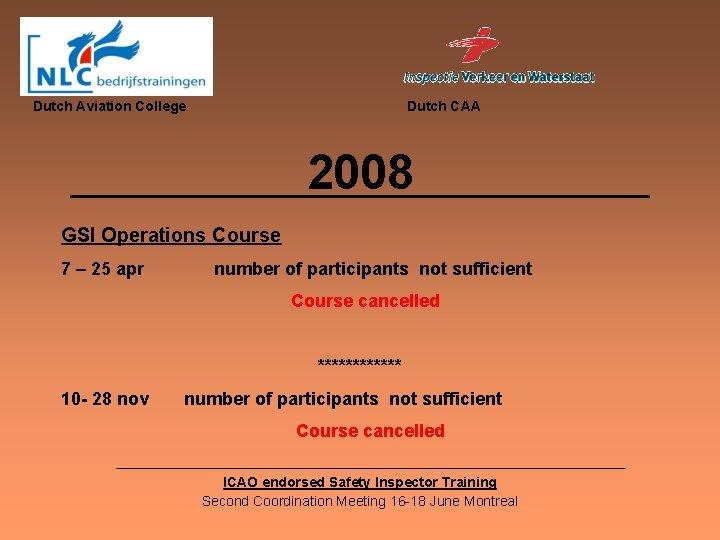 Dutch Aviation College Dutch CAA 2008 GSI Operations Course 7 – 25 apr number