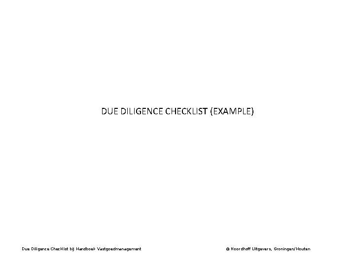 DUE DILIGENCE CHECKLIST (EXAMPLE) Due Diligence Checklist bij Handboek Vastgoedmanagement © Noordhoff Uitgevers, Groningen/Houten