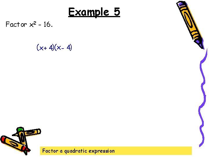Example 5 Factor x 2 - 16. (x + 4)(x - 4) Factor a