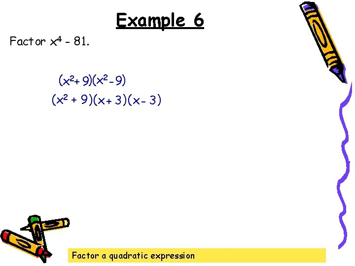 Example 6 Factor x 4 - 81. (x 2+ 9)(x 2 - 9) (x