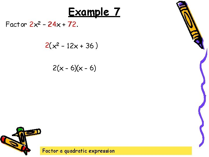 Example 7 Factor 2 x 2 2 – 24 x 24 + 72 72.