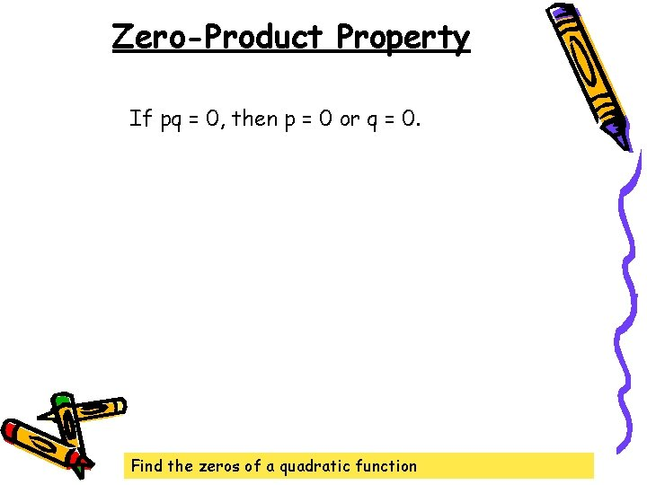Zero-Product Property If pq = 0, then p = 0 or q = 0.