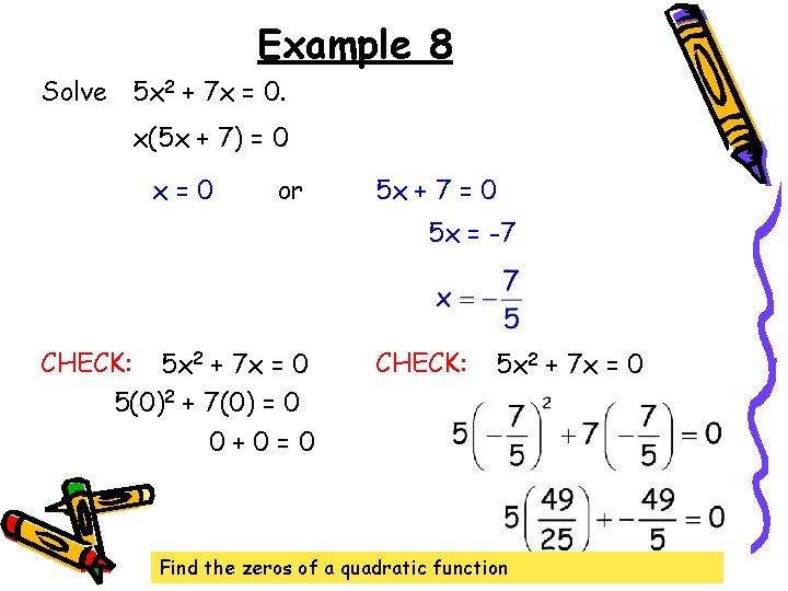 Example 8 Solve 5 x 2 + 7 x = 0. x(5 x +