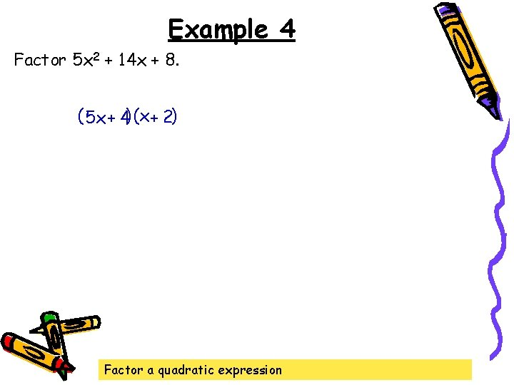Example 4 Factor 5 x 2 + 14 x + 8. ( 5 x