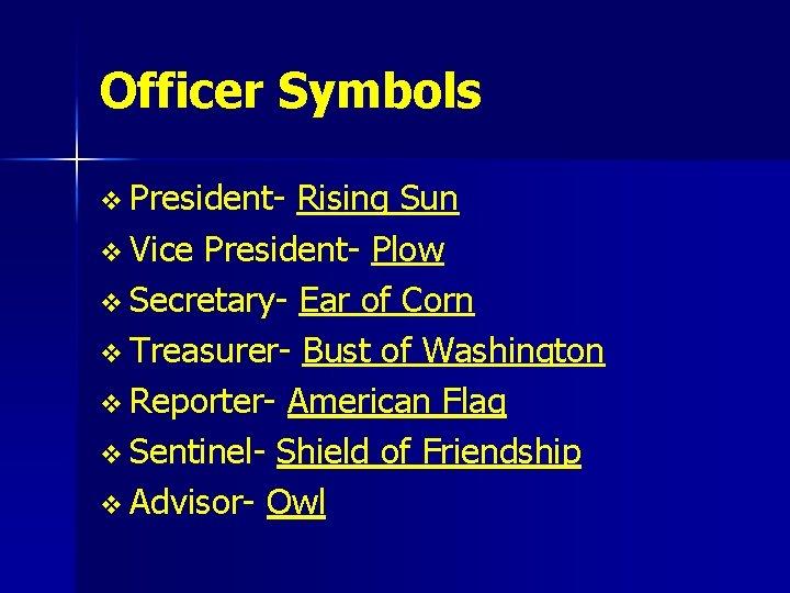 Officer Symbols v President- Rising Sun v Vice President- Plow v Secretary- Ear of
