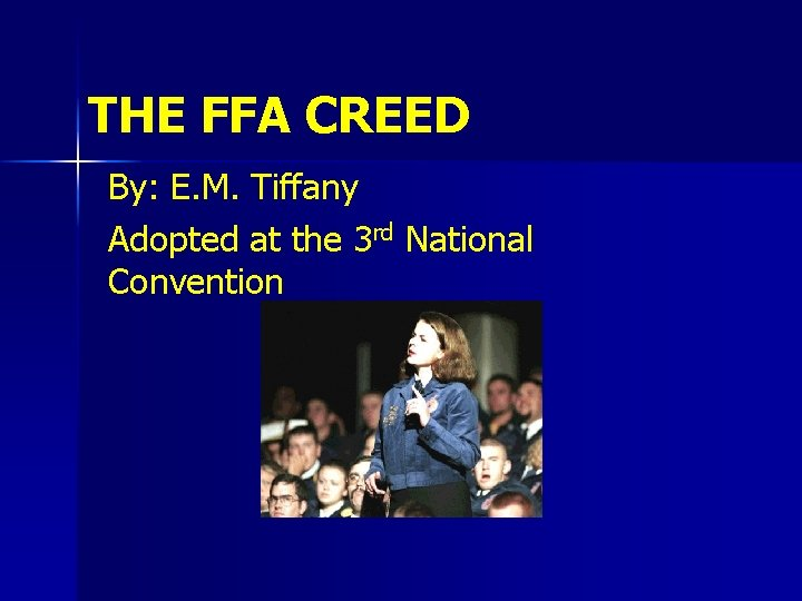 THE FFA CREED By: E. M. Tiffany Adopted at the 3 rd National Convention