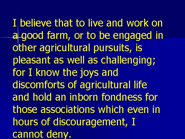 I believe that to live and work on a good farm, or to be