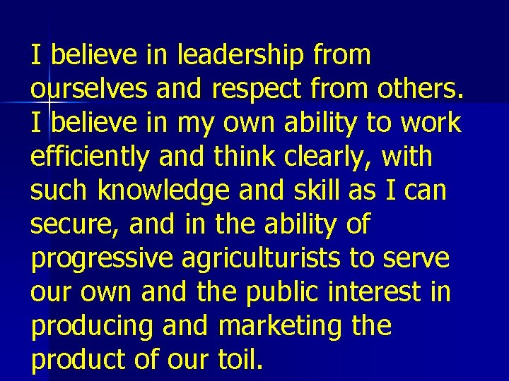 I believe in leadership from ourselves and respect from others. I believe in my