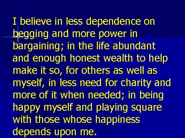I believe in less dependence on begging and more power in bargaining; in the