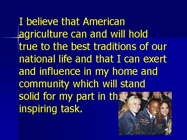 I believe that American agriculture can and will hold true to the best traditions
