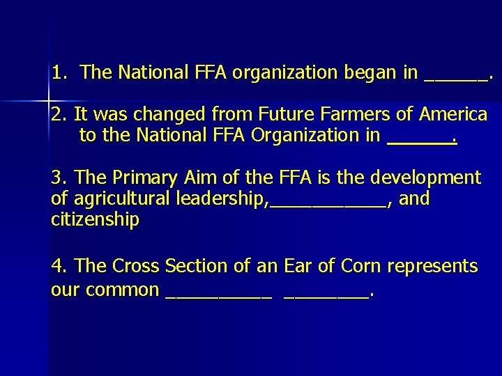 1. The National FFA organization began in ______. 2. It was changed from Future