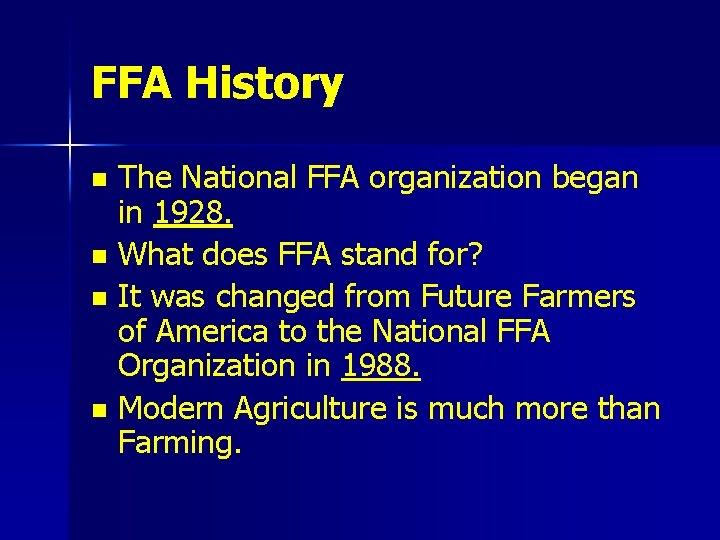 FFA History The National FFA organization began in 1928. n What does FFA stand