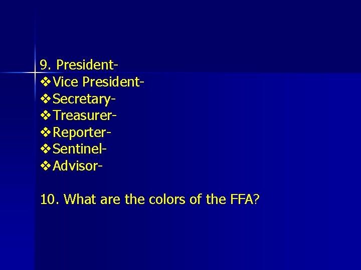 9. Presidentv. Vice Presidentv. Secretaryv. Treasurerv. Reporterv. Sentinelv. Advisor 10. What are the colors