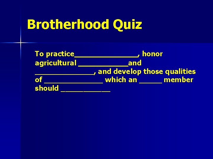 Brotherhood Quiz To practice_______, honor agricultural ______and _______, and develop those qualities of _______