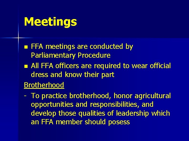 Meetings FFA meetings are conducted by Parliamentary Procedure n All FFA officers are required