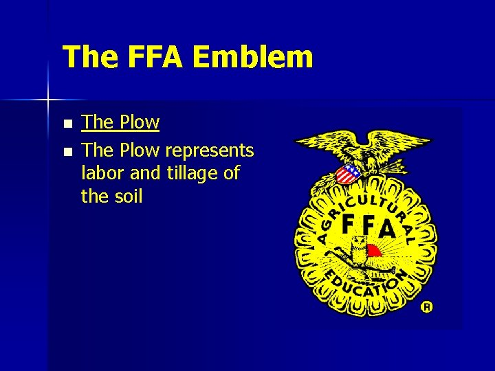 The FFA Emblem n n The Plow represents labor and tillage of the soil