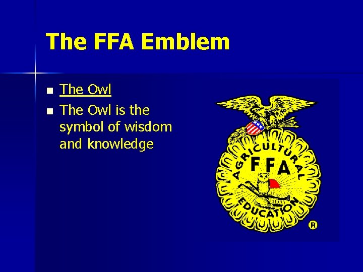 The FFA Emblem n n The Owl is the symbol of wisdom and knowledge