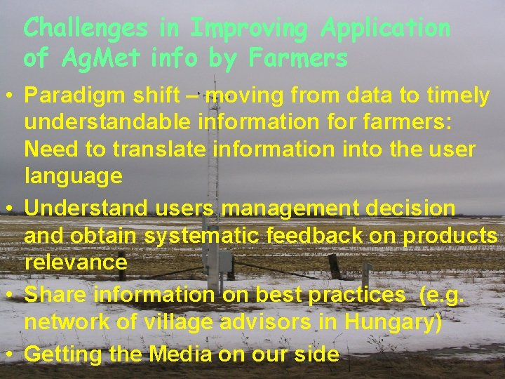 Challenges in Improving Application of Ag. Met info by Farmers • Paradigm shift –