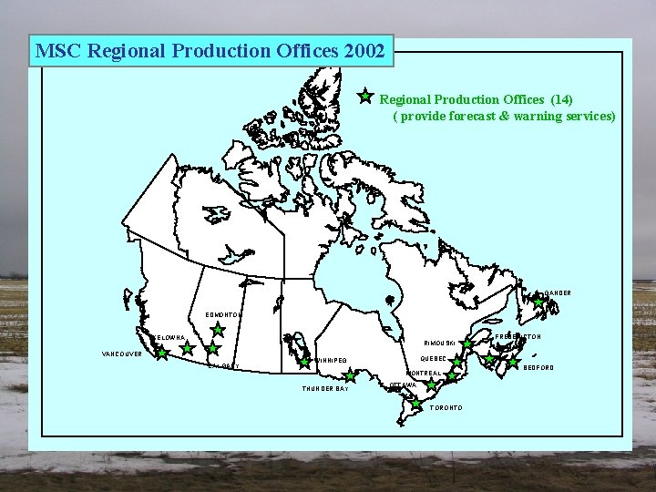 MSC Regional Production Offices 2002 Regional Production Offices (14) ( provide forecast & warning