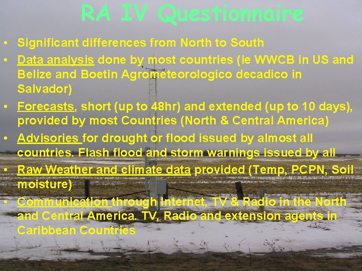 RA IV Questionnaire • Significant differences from North to South • Data analysis done