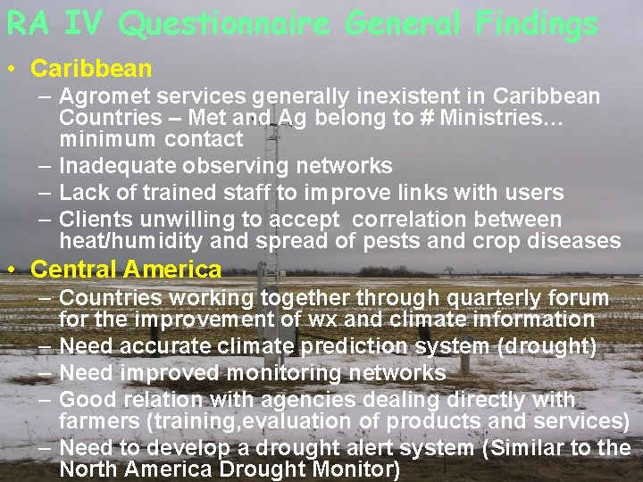 RA IV Questionnaire General Findings • Caribbean – Agromet services generally inexistent in Caribbean