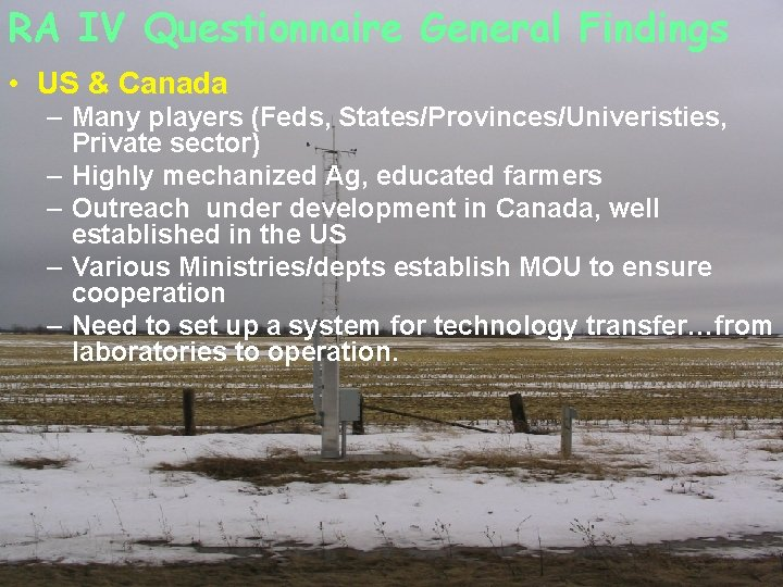 RA IV Questionnaire General Findings • US & Canada – Many players (Feds, States/Provinces/Univeristies,