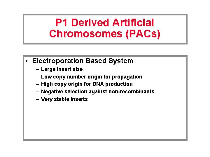 P 1 Derived Artificial Chromosomes (PACs) • Electroporation Based System – – – Large