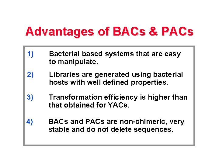 Advantages of BACs & PACs 1) Bacterial based systems that are easy to manipulate.