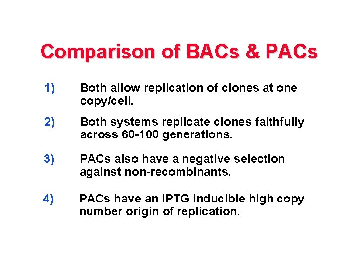 Comparison of BACs & PACs 1) Both allow replication of clones at one copy/cell.