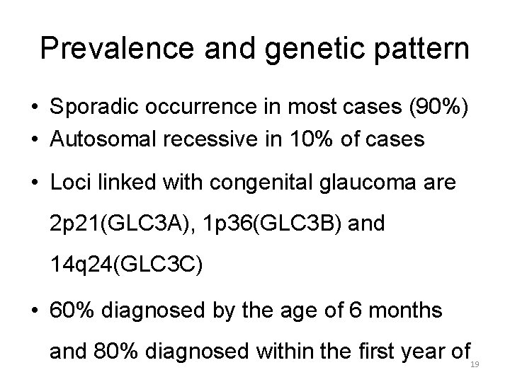 Prevalence and genetic pattern • Sporadic occurrence in most cases (90%) • Autosomal recessive