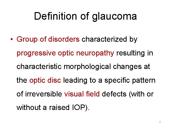 Definition of glaucoma • Group of disorders characterized by progressive optic neuropathy resulting in