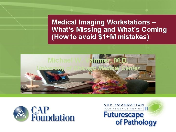 Medical Imaging Workstations – What's Missing and What's Coming (How to avoid $1+M mistakes)
