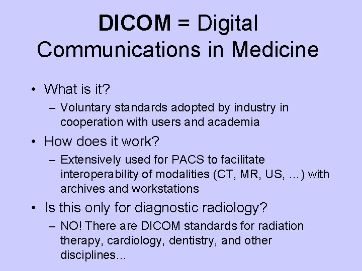 DICOM = Digital Communications in Medicine • What is it? – Voluntary standards adopted