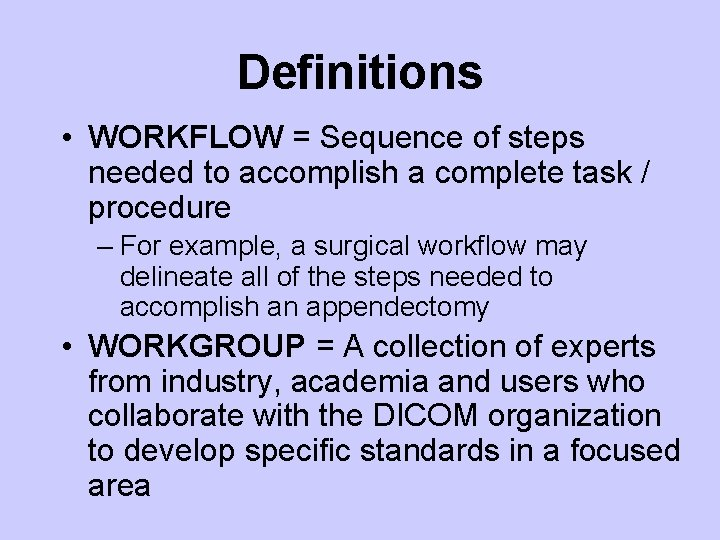 Definitions • WORKFLOW = Sequence of steps needed to accomplish a complete task /