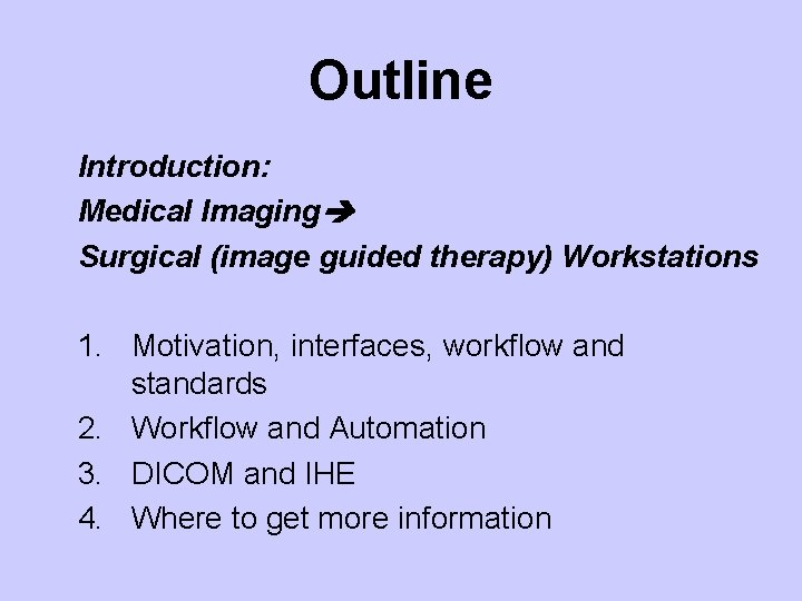 Outline Introduction: Medical Imaging Surgical (image guided therapy) Workstations 1. Motivation, interfaces, workflow and