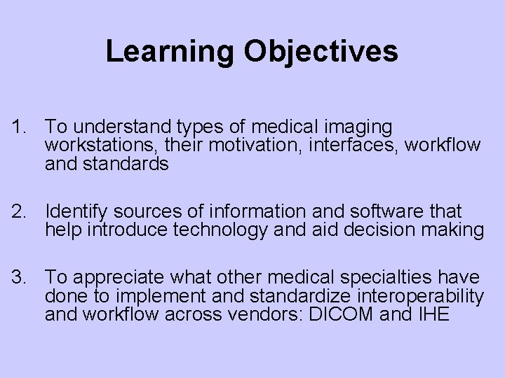 Learning Objectives 1. To understand types of medical imaging workstations, their motivation, interfaces, workflow